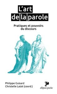 Philippe Guisard et Christelle Laizé - L'art de la parole - Pratiques et pouvoirs du discours.