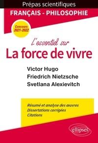 Philippe Guisard et Christelle Laizé - L'essentiel sur la force de vivre - Epreuve de français/philosophie Prépas scientifiques.