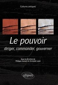 Philippe Guisard et Christelle Laizé - Le pouvoir - Diriger, commander, gouverner.