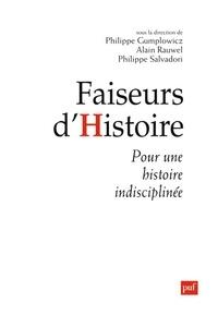 Philippe Gumplowicz et Alain Rauwel - Faiseurs d'histoire - Pour une histoire indisciplinée.