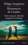 Philippe Gumplowicz - Résonances de l'ombre - Goût musical, identité, imaginaire politique.