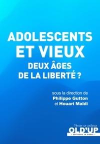 Philippe Gutton et Houari Maïdi - Adolescents et vieux - Deux âges de la liberté?.