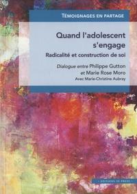 Philippe Gutton et Marie Rose Moro - Quand l'adolescent s'engage - Radicalité et construction de soi.