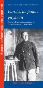 Philippe Guyot et Marie-Céline Gardiennet - Paroles de poilus guyanais - Propos, lettres et carnets de la Grande Guerre, 1914-1918.