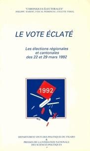 Philippe Habert - Le vote éclaté - Les élections régionales et cantonales des 22 et 29 mars 1992.