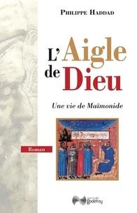 Philippe Haddad - L'aigle de Dieu - Une vie de Maïmonide.