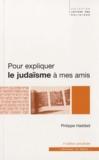 Philippe Haddad - Pour expliquer le judaïsme à mes amis - Son histoire, ses rites, ses défis.