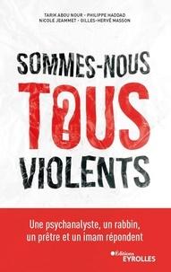 Philippe Haddad et Nicole Jeammet - Sommes-nous tous violents ? - Une psychanalyste, un rabbin, un prêtre et un imam répondent.