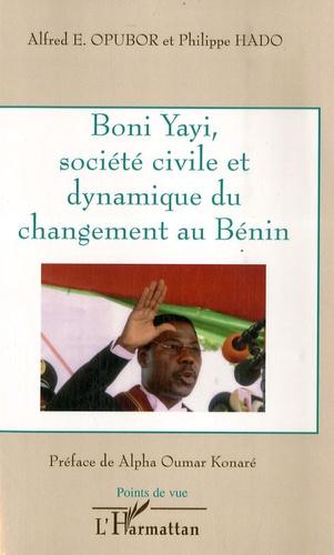 Philippe Hado et Alfred e. Opoubor - Boni Yayi, société civile et dynamique du changement au Bénin.