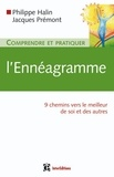 Philippe Halin et Jacques Prémont - Comprendre et pratiquer l'ennéagramme - 9 chemins vers le meilleur de soi et des autres.