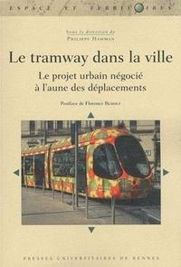 Philippe Hamman - Le tramway dans la ville - Le projet urbain négocié à l'aune des déplacements.