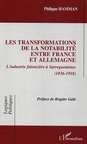 Philippe Hamman - Les transformations de la notabilité entre France et Allemagne - L'industrie faïencière à Sarreguemines (1836-1918).