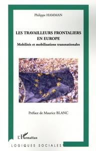 Philippe Hamman - Les travailleurs frontaliers en Europe - Mobilités et mobilisations transnationales.