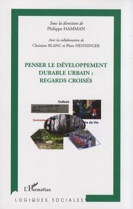 Philippe Hamman - Penser le développement durable urbain : regards croisés.