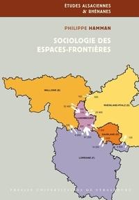 Philippe Hamman - Sociologie des espaces-frontières - Les relations transfrontalières autour des frontières françaises de l'Est.