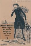 Philippe Hamon et Alexandrine Viboud - Dictionnaire thématique du roman de moeurs en France 1814-1914 - Tome 2, J-Z.