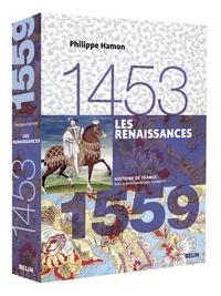 Philippe Hamon - Les Renaissances, 1453-1559.