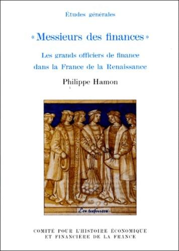 Philippe Hamon - MESSIEURS DES FINANCES. - Les grands officiers de finance dans la France de la Renaissance.