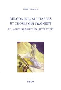 Philippe Hamon - Rencontres sur tables et choses qui traînent - De la nature morte en littérature.