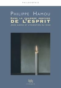 Philippe Hamou - Dans la chambre obscure de l'esprit - John Locke et l'invention du mind.