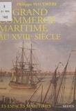 Philippe Haudrère et Jean-Pierre Poussou - Le grand commerce maritime au XVIIIe siècle - Européens et espaces maritimes.