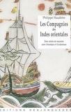 Philippe Haudrère - Les Compagnies des Indes orientales - Trois siècles de rencontre entre Orientaux et Occidentaux (1600-1858).
