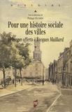Philippe Haudrère - Pour une histoire sociale des villes - Mélanges offerts à Jacques Maillard.