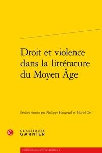 Philippe Haugeard et Muriel Ott - Droit et violence dans la littérature du Moyen Age.