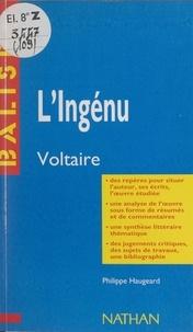 Philippe Haugeard et Henri Mitterand - L'ingénu - Voltaire. Des repères pour situer l'auteur, ses écrits, l'œuvre étudiée, une analyse de l'œuvre sous forme de résumés et de commentaires, une synthèse littéraire thématique, des jugements critiques, des sujets de travaux, une bibliographie.