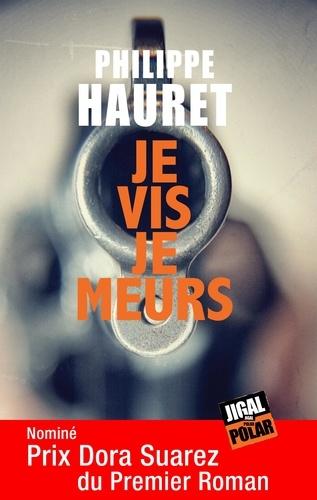 Philippe Hauret - Je vis je meurs - Nominé Prix Dora Suarez du Premier Roman.