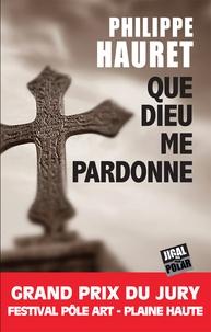 Philippe Hauret - Que Dieu me pardonne.