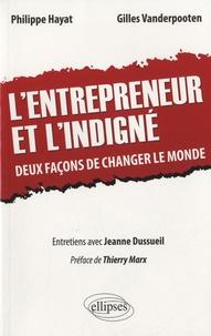 Philippe Hayat et Gilles Vanderpooten - L'entrepreneur et l'indigné - Deux façons de changer le monde, entretiens avec Jeanne Dussueil.