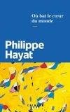 Philippe Hayat - Où bat le coeur du monde.