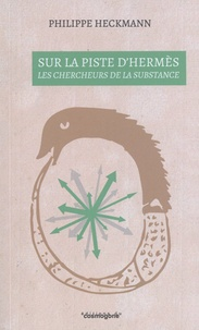 Philippe Heckmann - Sur la piste d'Hermès - Les chercheurs de la substance.