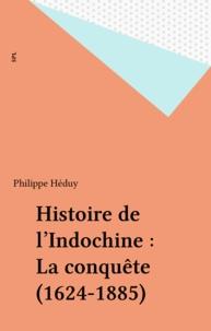 Philippe Héduy - Histoire de l'Indochine : La conquête (1624-1885).