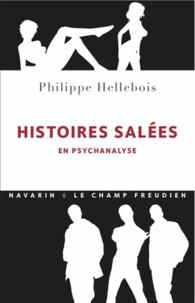 Philippe Hellebois - Histoires salées en psychanalyse.