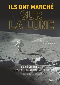 Philippe Henarejos - Ils ont marché sur la Lune - Le récit inédit des explorations Apollo.