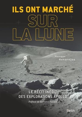 Ils ont marché sur la Lune. Le récit inédit des explorations Apollo