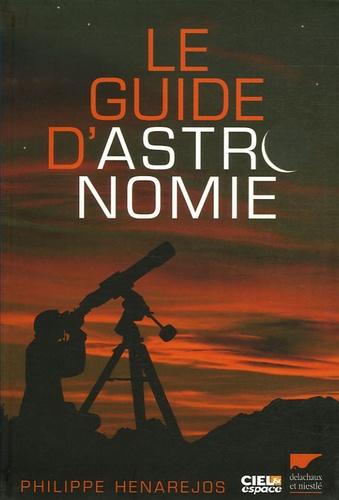 Philippe Henarejos et Guillaume Blanchard - Le guide d'astronomie.