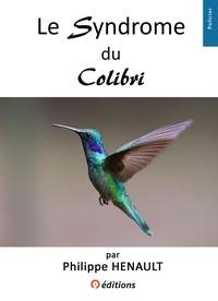 Philippe Hénault - Le Syndrome du Colibri.