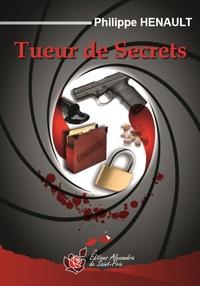 Philippe Hénault - Tueur de secrets.