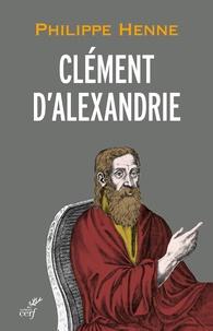 Philippe Henne - Clément d'Alexandrie.