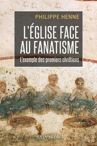 Philippe Henne - L'Eglise face au fanatisme - L'exemple des premiers chrétiens.
