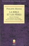 Philippe Henne - La Bible et les Pères - Parcours historique de l'utilisation des Ecritures dans les premiers siècles de l'Eglise.