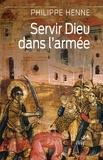 Philippe Henne - Servir Dieu dans l'armée - Mourir pour le Christ ou l'empereur.