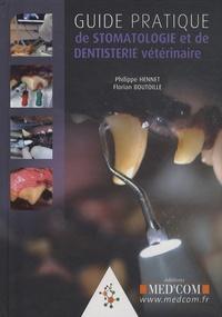 Philippe Hennet et Florian Boutoille - Guide pratique de stomatologie et de dentisterie vétérinaire.