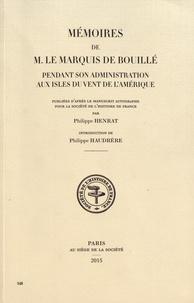 Philippe Henrat - Mémoires de M. le marquis de Bouillé pendant son administration aux Isles du Vent de l'Amérique.
