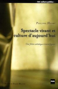 Philippe Henry - Spectacle vivant et culture d'aujourd'hui - Une filière artistique à reconfigurer.