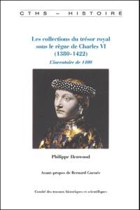 Philippe Henwood - Les collections du trésor royal sous le règne de Charles VI (1380-1422) - L'inventaire de 1400.