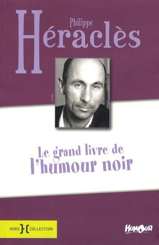 Philippe Héraclès - Le grand livre de l'humour noir - Suivi de Eternellement vôtre.